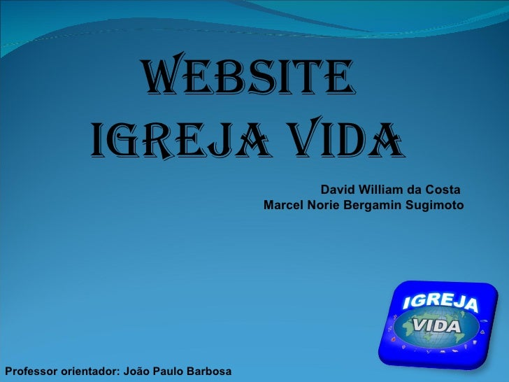 Website Igreja Vida David William da Costa  Marcel Norie Bergamin Sugimoto Professor orientador: João Paulo Barbosa