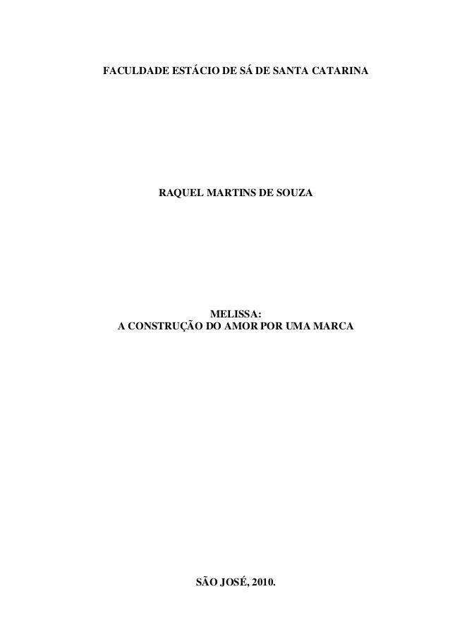 FACULDADE ESTÁCIO DE SÁ DE SANTA CATARINA RAQUEL MARTINS DE SOUZA MELISSA: A CONSTRUÇÃO DO AMOR POR UMA MARCA SÃO JOSÉ, 20...