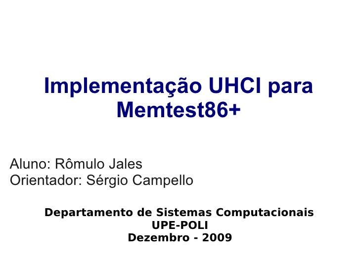 Implementação UHCI para            Memtest86+  Aluno: Rômulo Jales Orientador: Sérgio Campello       Departamento de Siste...