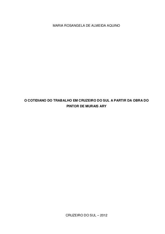 MARIA ROSANGELA DE ALMEIDA AQUINOO COTIDIANO DO TRABALHO EM CRUZEIRO DO SUL A PARTIR DA OBRA DOPINTOR DE MURAIS ARYCRUZEIR...