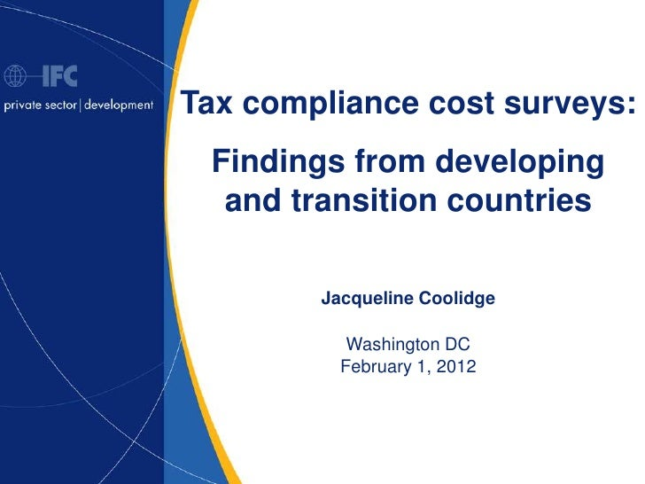 Tax compliance cost surveys: Findings from developing  and transition countries        Jacqueline Coolidge           Washi...
