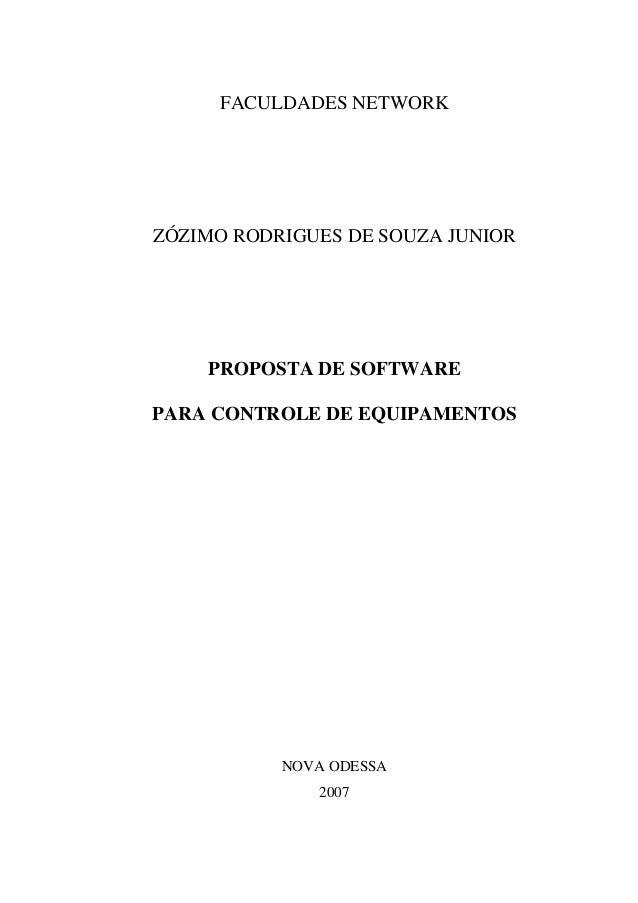FACULDADES NETWORK ZÓZIMO RODRIGUES DE SOUZA JUNIOR PROPOSTA DE SOFTWARE PARA CONTROLE DE EQUIPAMENTOS NOVA ODESSA 2007