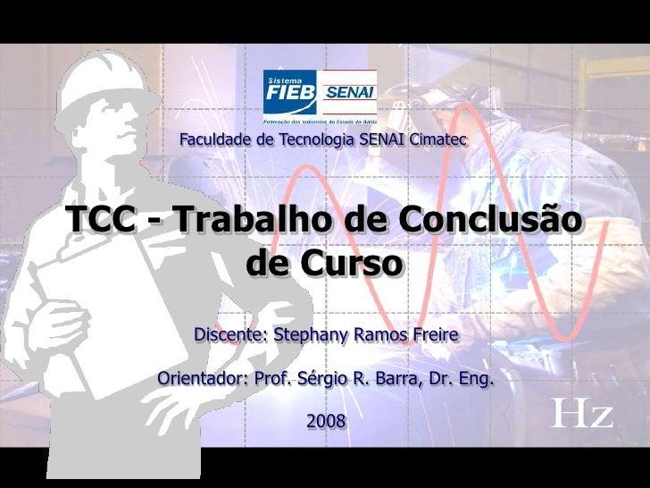 Faculdade de Tecnologia SENAI Cimatec<br />TCC - Trabalho de Conclusão de Curso<br />Discente: Stephany Ramos Freire<br />...