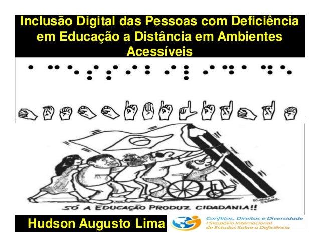 Inclusão Digital das Pessoas com Deficiência em Educação a Distância em Ambientes Acessíveis Hudson Augusto Lima
