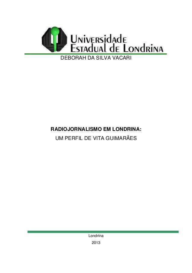 DEBORAH DA SILVA VACARI  RADIOJORNALISMO EM LONDRINA: UM PERFIL DE VITA GUIMARÃES  Londrina 2013