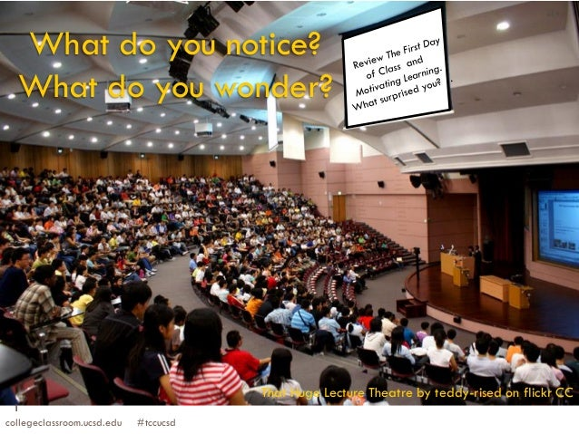 collegeclassroom.ucsd.edu #tccucsd 1 What do you notice? What do you wonder? That Huge Lecture Theatre by teddy-rised on f...