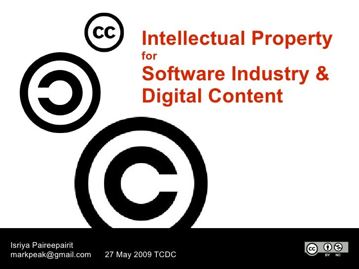 Intellectual Property for Software Industry & Digital Content Isriya Paireepairit [email_address] 27 May 2009 TCDC