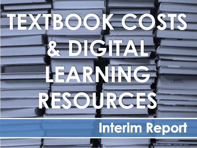 TEXTBOOK COSTS & DIGITAL LEARNING RESOURCES