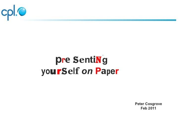 Peter Cosgrove Feb 2011 p r e s e n ti n g  yo u r s e l f   on   P a p e r