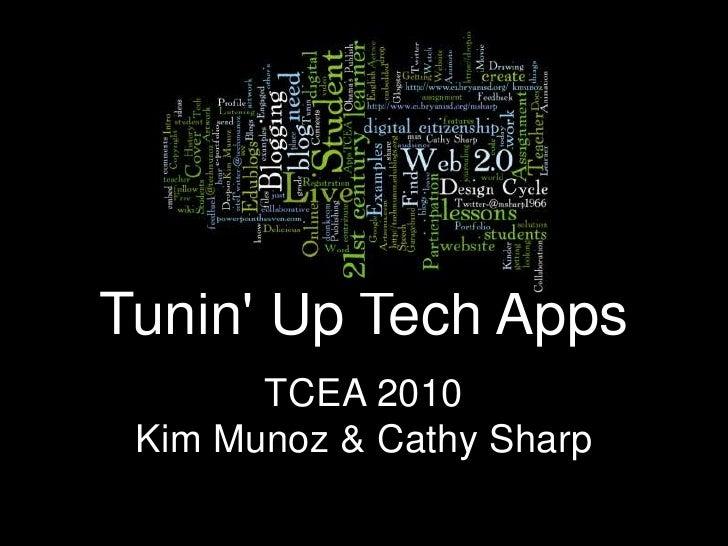 Tunin' Up Tech Apps<br />TCEA 2010<br />Kim Munoz & Cathy Sharp<br />