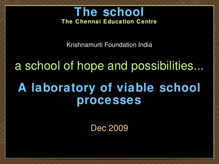 <ul><li>The school </li></ul><ul><li>The Chennai Education Centre </li></ul><ul><li>Krishnamurti Foundation India </li></u...