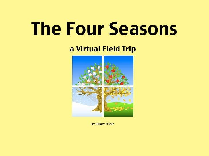 The Four Seasons    a Virtual Field Trip          by Hillary Fricke