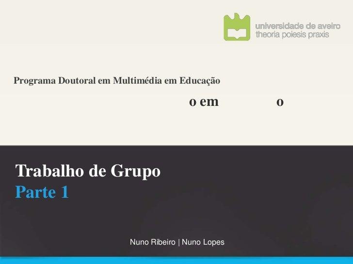Programa Doutoral em Multimédia em Educação                                       o em         oTrabalho de GrupoParte 1  ...