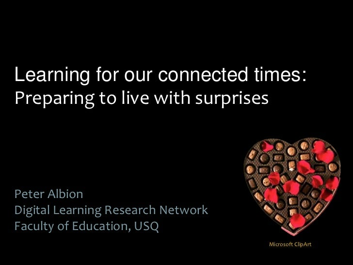 Learning for our connected times:Preparing to live with surprises<br />Peter Albion<br />Digital Learning Research Network...