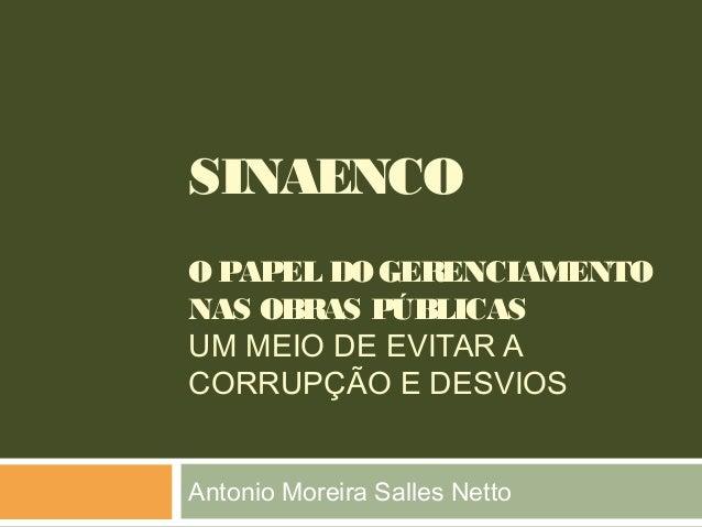 SINAENCO OPAPEL DOGERENCIAMENTO NAS OBRAS PÚBLICAS UM MEIO DE EVITAR A CORRUPÇÃO E DESVIOS Antonio Moreira Salles Netto