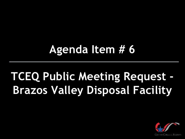 Agenda Item # 6TCEQ Public Meeting Request -Brazos Valley Disposal Facility