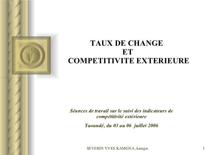 TAUX DE CHANGE  ET  COMPETITIVITE EXTERIEURE Séances de travail sur le suivi des indicateurs de compétitivité extérieure Y...