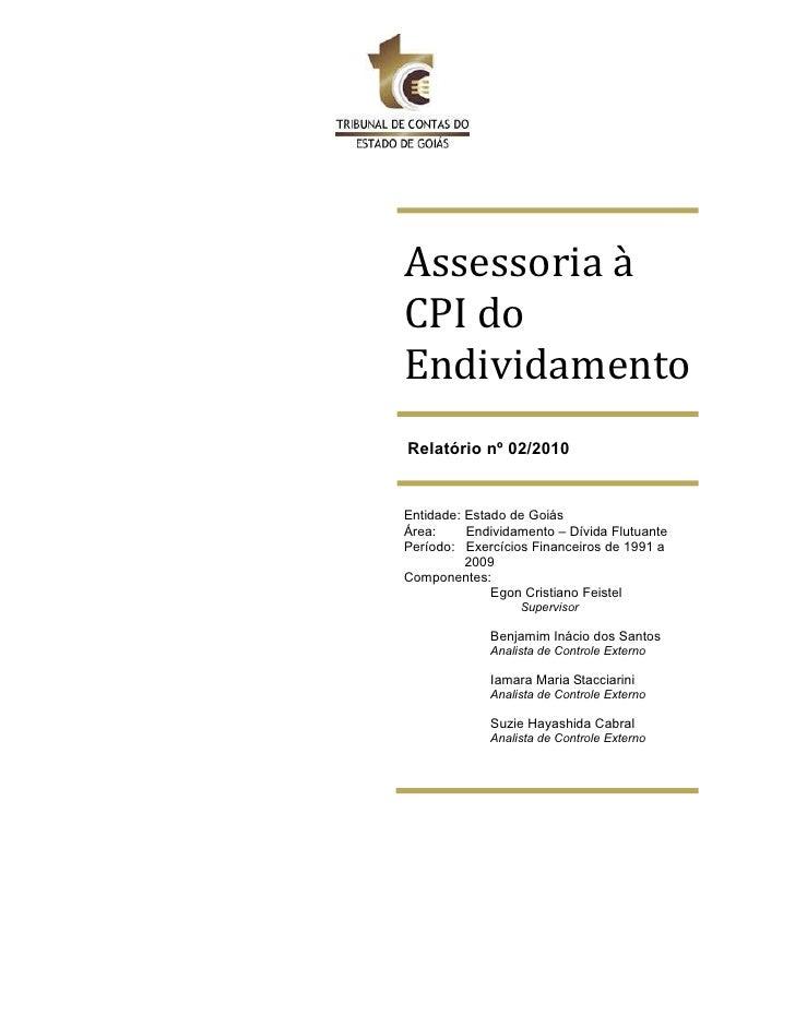 Assessoria à CPI do Endividamento Relatório nº 02/2010   Entidade: Estado de Goiás Área:     Endividamento – Dívida Flutua...