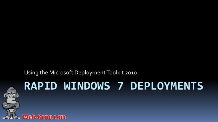 Using the Microsoft Deployment Toolkit 2010RAPID WINDOWS 7 DEPLOYMENTS