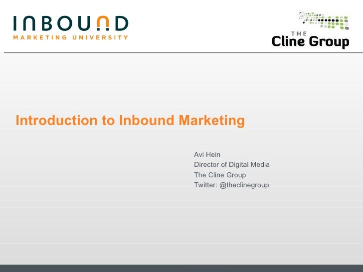 Introduction to Inbound Marketing Avi Hein Director of Digital Media The Cline Group Twitter: @theclinegroup