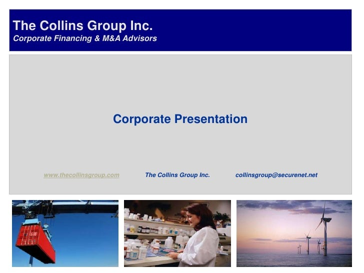 The Collins Group Inc. Corporate Financing & M&A Advisors                                 Corporate Presentation          ...