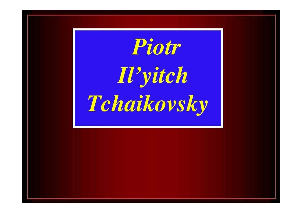 Piotr   Il'yitch Tchaikovsky