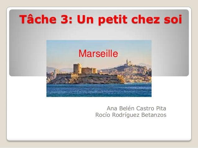 Tâche 3: Un petit chez soi Ana Belén Castro Pita Rocío Rodríguez Betanzos Marseille