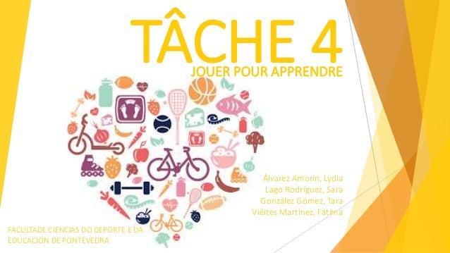 TÂCHE 4JOUER POUR APPRENDRE Álvarez Amorín, Lydia Lago Rodríguez, Sara González Gómez, Tara Viéites Martínez, Fátima FACUL...