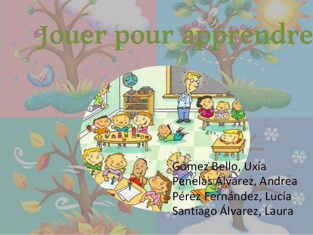 Jouer pour apprendre Gómez Bello, Uxía Penelas Álvarez, Andrea Pérez Fernández, Lucía Santiago Álvarez, Laura