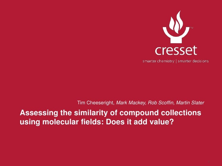 Tim Cheeseright, Assessing the Similarities of Compound collections using molecular fields: Does it add value?
