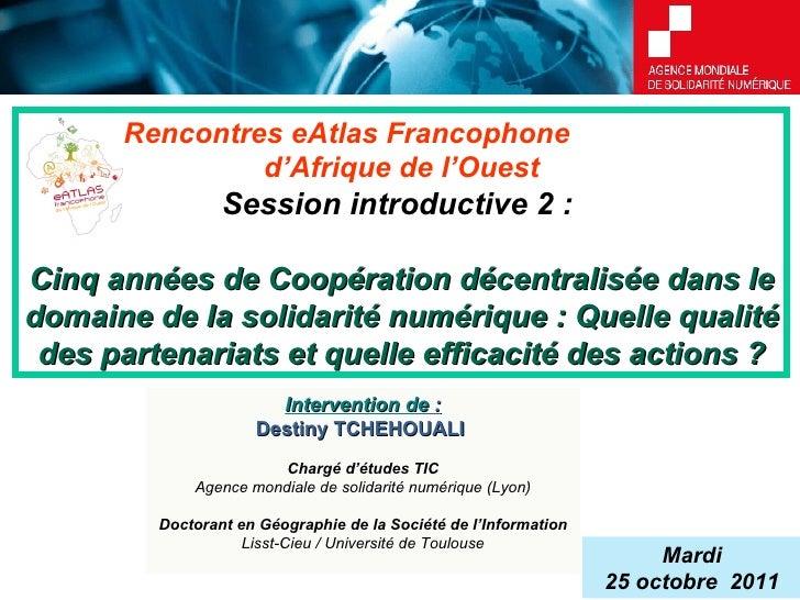 3èmes Rencontres eAtlas Francophone  d'Afrique de l'Ouest Session introductive 2 :  Cin q années de Coopération décentrali...