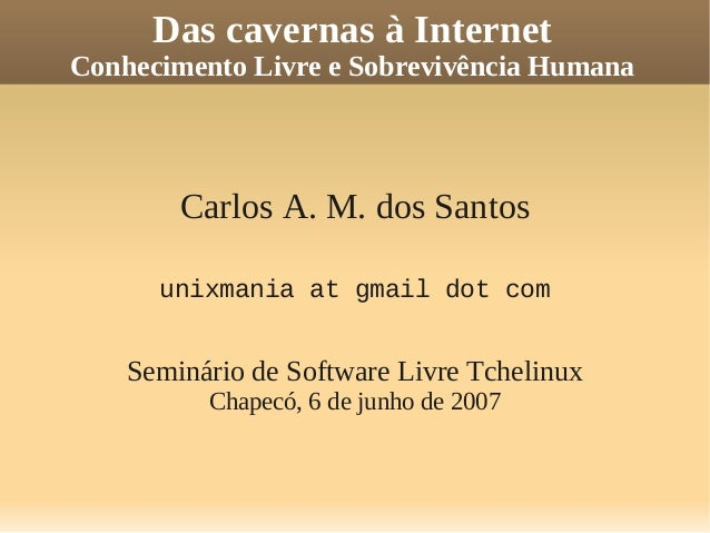 Das cavernas à Internet: Conhecimento Livre e Sobrevivência Humana - Carlos A. M. dos Santos