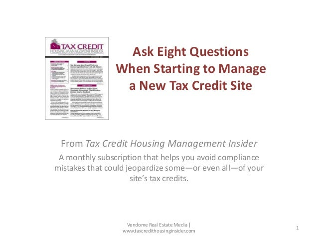 Ask Eight Questions When Starting to Manage a New Tax Credit Site  From Tax Credit Housing Management Insider A monthly su...