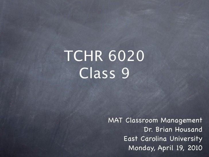 TCHR 6020   Class 9       MAT Classroom Management               Dr. Brian Housand        East Carolina University        ...
