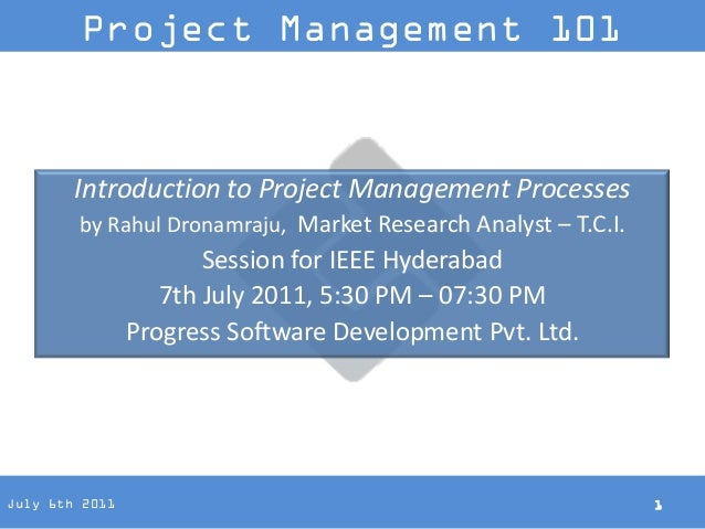 Project Management 101        Introduction to Project Management Processes        by Rahul Dronamraju, Market Research Ana...