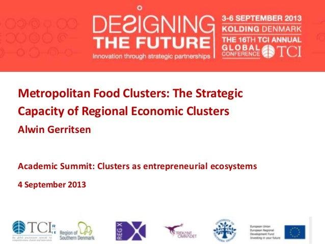 Metropolitan Food Clusters: The Strategic Capacity of Regional Economic Clusters Alwin Gerritsen Academic Summit: Clusters...