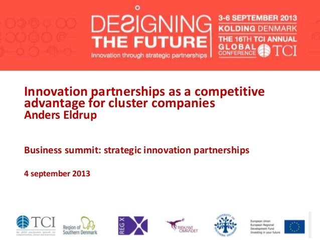 Innovation partnerships as a competitive advantage for cluster companies Anders Eldrup Business summit: strategic innovati...