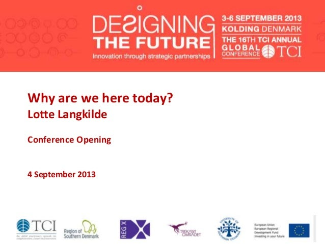 Why are we here today? Lotte Langkilde Conference Opening 4 September 2013