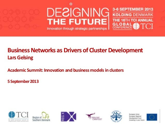 BusinessNetworksas Driversof ClusterDevelopment LarsGelsing AcademicSummit:Innovationandbusinessmodelsinclusters 5Septembe...