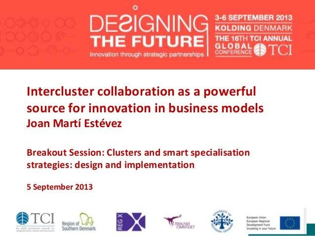 www.acc10.cat Intercluster collaboration as a powerful source for innovation in business models Joan Martí Estévez Breakou...