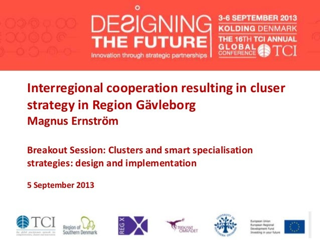 Interregional cooperation resulting in cluser strategy in Region Gävleborg Magnus Ernström Breakout Session: Clusters and ...