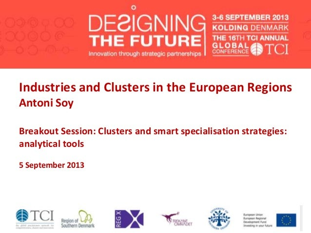 Industries and Clusters in the European Regions Antoni Soy Breakout Session: Clusters and smart specialisation strategies:...
