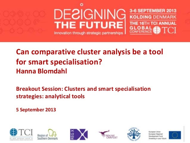 Can comparative cluster analysis be a tool for smart specialisation? Hanna Blomdahl Breakout Session: Clusters and smart s...