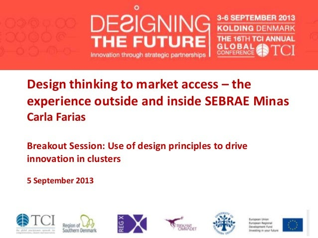 Design thinking to market access – the experience outside and inside SEBRAE Minas Carla Farias Breakout Session: Use of de...