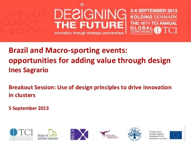 Brazil and Macro-sporting events: opportunities for adding value through design Ines Sagrario Breakout Session: Use of des...