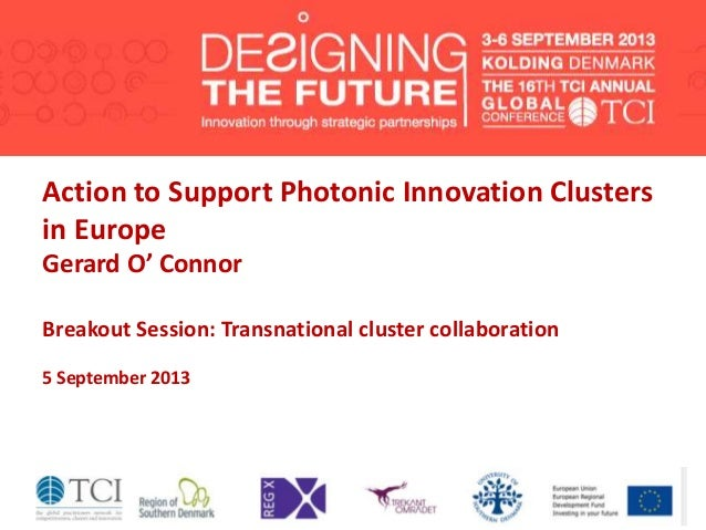 Action to Support Photonic Innovation Clusters in Europe Gerard O' Connor Breakout Session: Transnational cluster collabor...