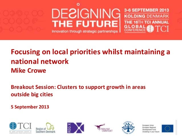 Focusing on local priorities whilst maintaining a national network Mike Crowe Breakout Session: Clusters to support growth...