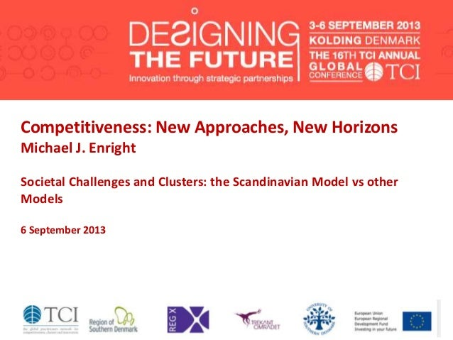 Competitiveness: New Approaches, New Horizons Michael J. Enright Societal Challenges and Clusters: the Scandinavian Model ...