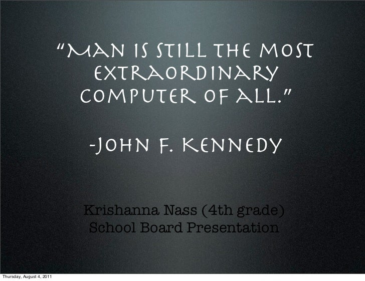 """Man is still the most                             extraordinary                            computer of all.""             ..."