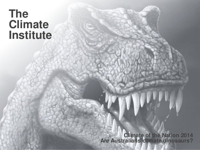  1 The Climate Institute Climate of the Nation 2014 Are Australians climate dinosaurs?